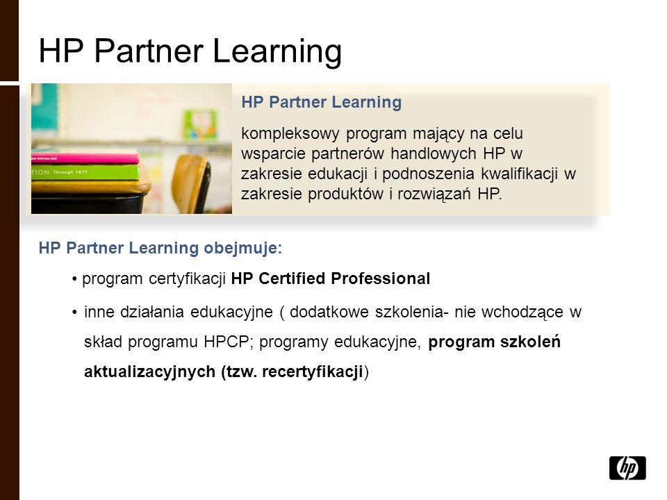 HP Partner Learning obejmuje: program certyfikacji HP Certified Professional inne działania edukacyjne ( dodatkowe szkolenia- nie wchodzące w skład pr