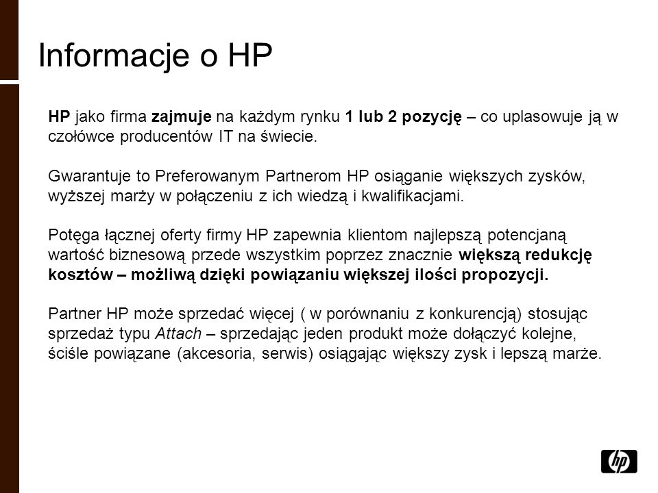 Informacje o HP HP jako firma zajmuje na każdym rynku 1 lub 2 pozycję – co uplasowuje ją w czołówce producentów IT na świecie. Gwarantuje to Preferowa