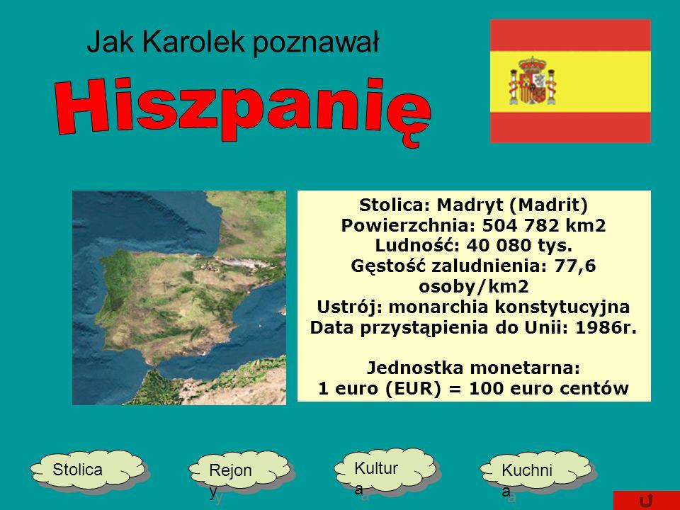 Jak Karolek poznawał Stolica Kultur a Kultur a Kuchni a Kuchni a Rejon y Rejon y Stolica: Madryt (Madrit) Powierzchnia: 504 782 km2 Ludność: 40 080 tys.