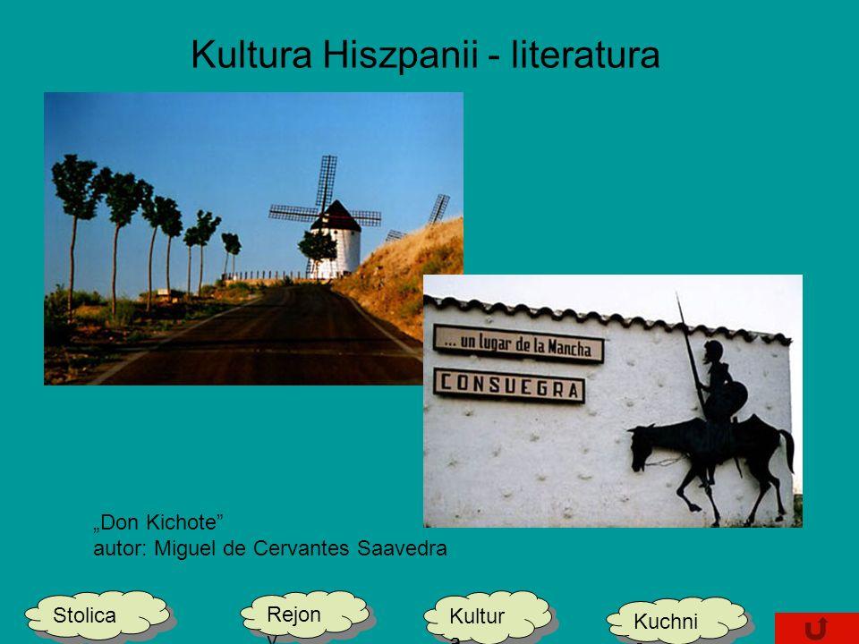 Kultura Hiszpanii - literatura Don Kichote autor: Miguel de Cervantes Saavedra Stolica Kultur a Kultur a Kuchni a Rejon y
