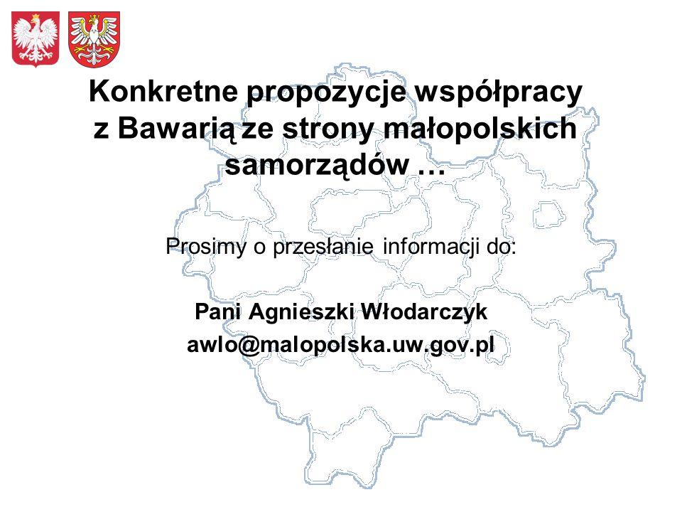 Konkretne propozycje współpracy z Bawarią ze strony małopolskich samorządów … Prosimy o przesłanie informacji do: Pani Agnieszki Włodarczyk awlo@malop
