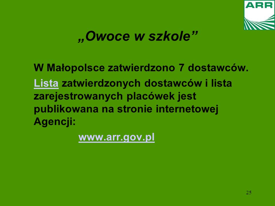 25 Owoce w szkole W Małopolsce zatwierdzono 7 dostawców. ListaLista zatwierdzonych dostawców i lista zarejestrowanych placówek jest publikowana na str