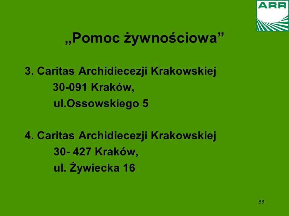 55 Pomoc żywnościowa 3. Caritas Archidiecezji Krakowskiej 30-091 Kraków, ul.Ossowskiego 5 4. Caritas Archidiecezji Krakowskiej 30- 427 Kraków, ul. Żyw