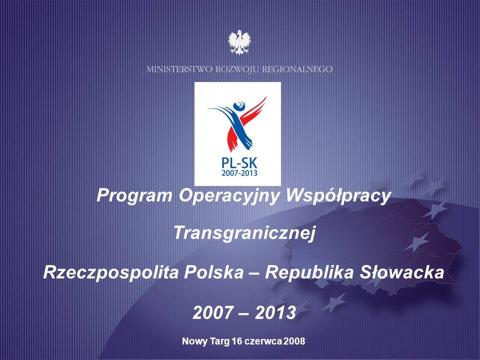 Program Operacyjny Współpracy Transgranicznej Rzeczpospolita Polska – Republika Słowacka 2007 – 2013 Nowy Targ 16 czerwca 2008