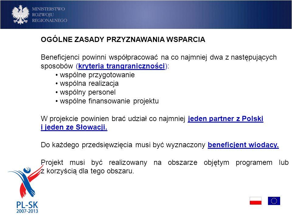 OGÓLNE ZASADY PRZYZNAWANIA WSPARCIA Beneficjenci powinni współpracować na co najmniej dwa z następujących sposobów (kryteria trangraniczności): wspólne przygotowanie wspólna realizacja wspólny personel wspólne finansowanie projektu W projekcie powinien brać udział co najmniej jeden partner z Polski i jeden ze Słowacji.