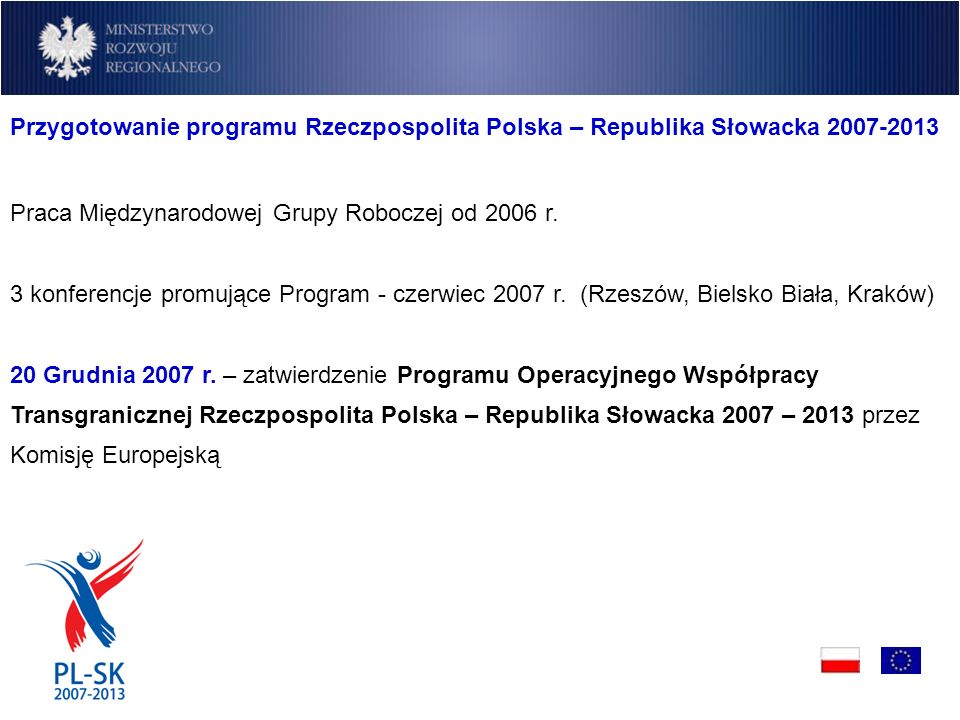 Przygotowanie programu Rzeczpospolita Polska – Republika Słowacka 2007-2013 Praca Międzynarodowej Grupy Roboczej od 2006 r.