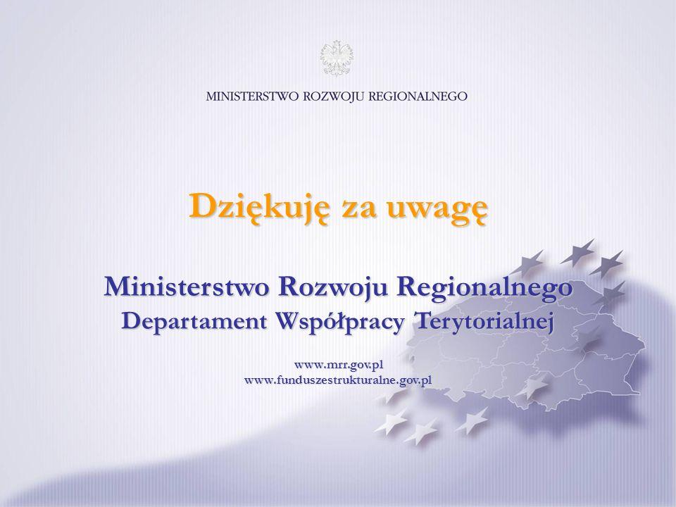 Ministerstwo Rozwoju Regionalnego Departament Współpracy Terytorialnej www.mrr.gov.pl www.funduszestrukturalne.gov.pl Dziękuję za uwagę