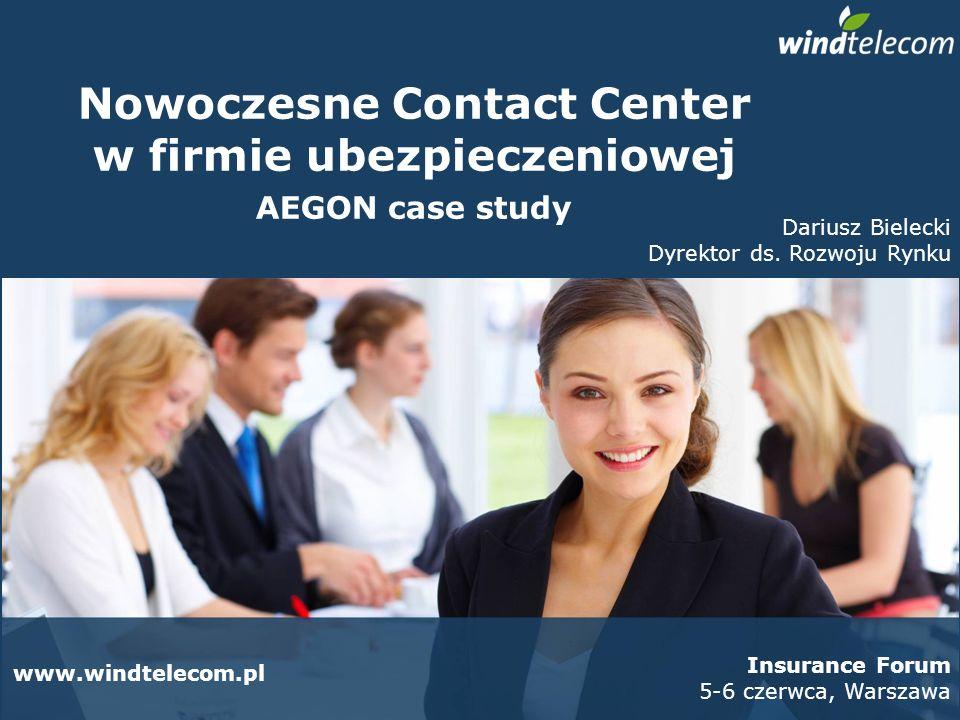 Nowoczesne Contact Center w firmie ubezpieczeniowej AEGON case study www.windtelecom.pl Insurance Forum 5-6 czerwca, Warszawa Dariusz Bielecki Dyrekto