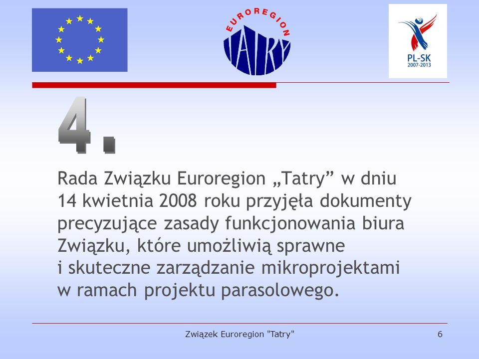 Związek Euroregion Tatry 7 Euroregion Tatry dysponuje wykwalifikowanym personelem, który posiada wieloletnie doświadczenie w zarządzaniu małymi projektami zdobyte podczas realizacji Programu Współpracy Transgranicznej PHARE Polska-Słowacja oraz Programu IW INTERREG IIIA Polska-Republika Słowacka 2004-2006.