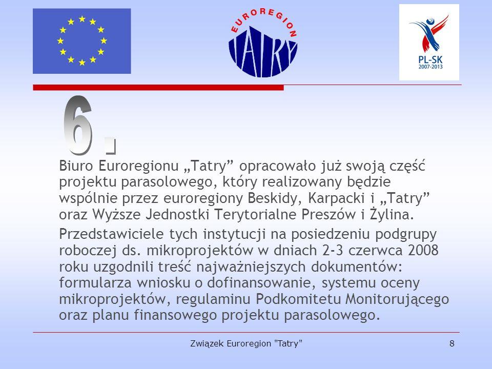 Związek Euroregion Tatry 9 Potencjalni beneficjenci już dziś mogą w biurze Euroregionu Tatry uzyskać podstawowe informacje o Programie oraz skonsultować swoje projekty.
