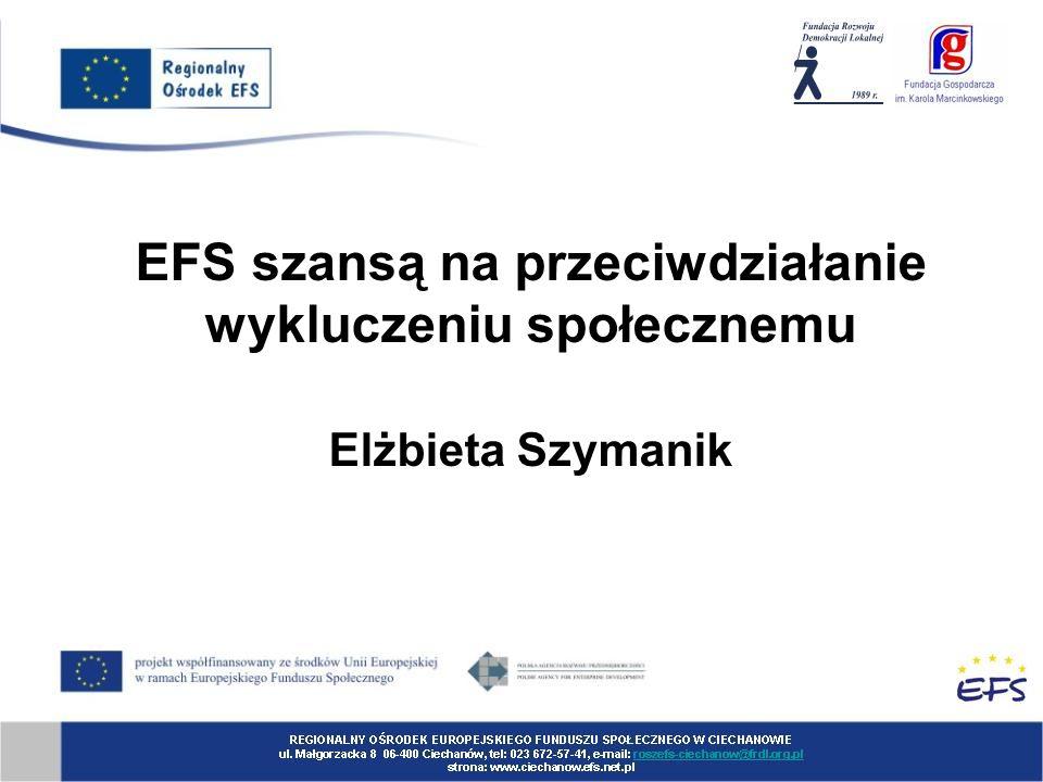 EFS szansą na przeciwdziałanie wykluczeniu społecznemu Elżbieta Szymanik