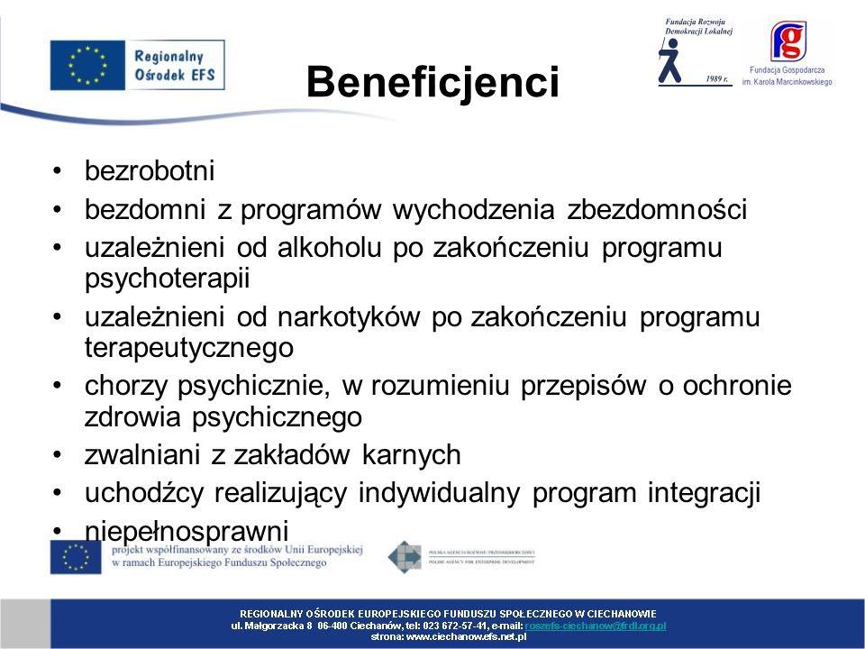 Beneficjenci bezrobotni bezdomni z programów wychodzenia zbezdomności uzależnieni od alkoholu po zakończeniu programu psychoterapii uzależnieni od narkotyków po zakończeniu programu terapeutycznego chorzy psychicznie, w rozumieniu przepisów o ochronie zdrowia psychicznego zwalniani z zakładów karnych uchodźcy realizujący indywidualny program integracji niepełnosprawni