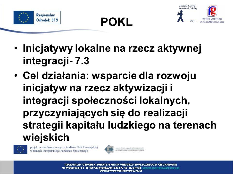 POKL Inicjatywy lokalne na rzecz aktywnej integracji- 7.3 Cel działania: wsparcie dla rozwoju inicjatyw na rzecz aktywizacji i integracji społeczności lokalnych, przyczyniających się do realizacji strategii kapitału ludzkiego na terenach wiejskich
