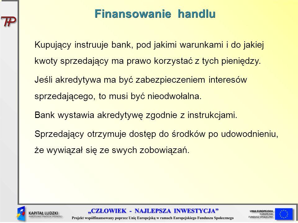 Kupujący instruuje bank, pod jakimi warunkami i do jakiej kwoty sprzedający ma prawo korzystać z tych pieniędzy. Jeśli akredytywa ma być zabezpieczeni