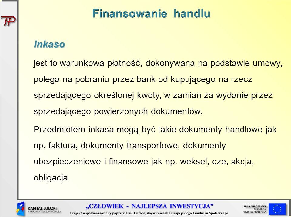 Inkaso jest to warunkowa płatność, dokonywana na podstawie umowy, polega na pobraniu przez bank od kupującego na rzecz sprzedającego określonej kwoty,