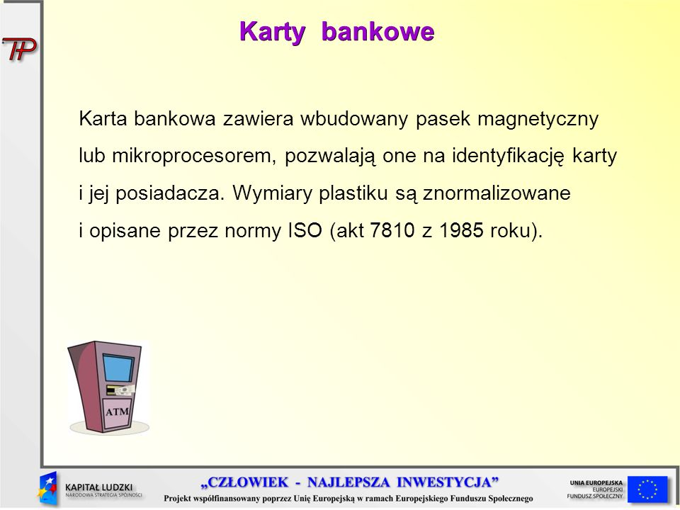 Karta bankowa zawiera wbudowany pasek magnetyczny lub mikroprocesorem, pozwalają one na identyfikację karty i jej posiadacza. Wymiary plastiku są znor