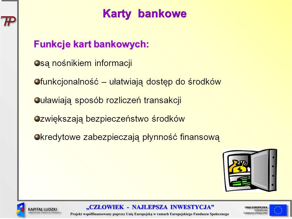 Funkcje kart bankowych: są nośnikiem informacji funkcjonalność – ułatwiają dostęp do środków uławiają sposób rozliczeń transakcji zwiększają bezpiecze