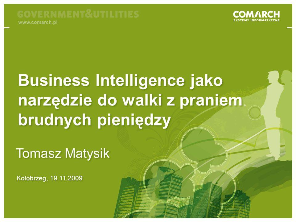 Business Intelligence jako narzędzie do walki z praniem brudnych pieniędzy Kołobrzeg, 19.11.2009 Business Intelligence jako narzędzie do walki z praniem brudnych pieniędzy Tomasz Matysik www.comarch.pl