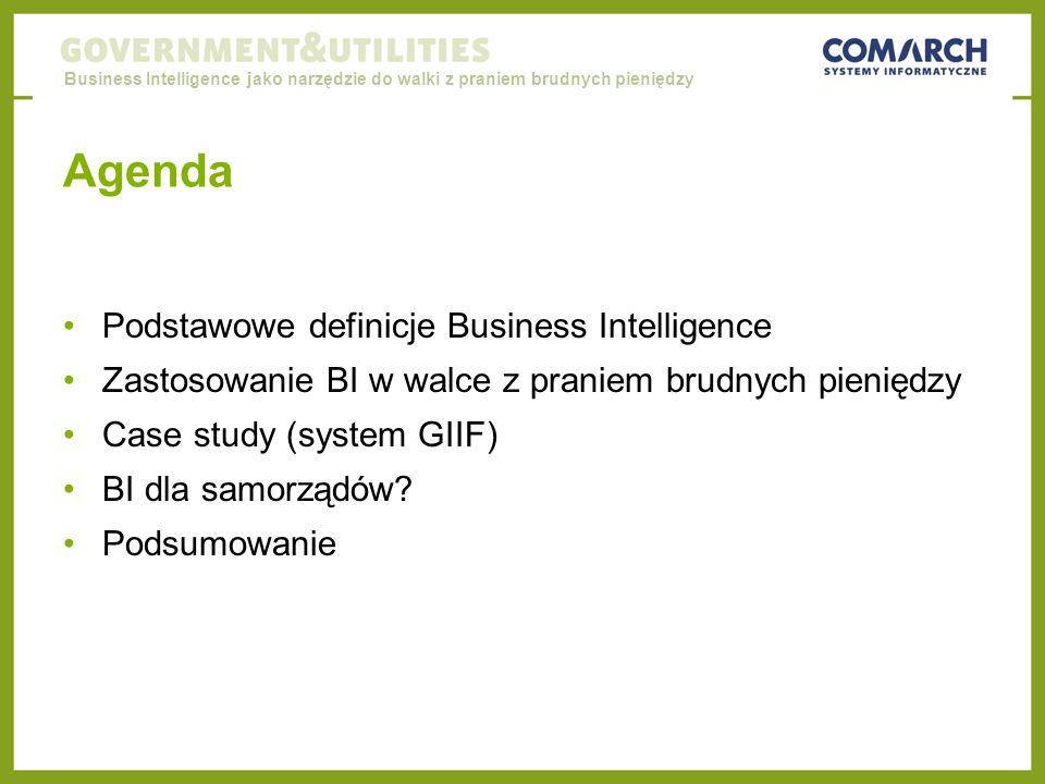 Business Intelligence jako narzędzie do walki z praniem brudnych pieniędzy Agenda Podstawowe definicje Business Intelligence Zastosowanie BI w walce z praniem brudnych pieniędzy Case study (system GIIF) BI dla samorządów.