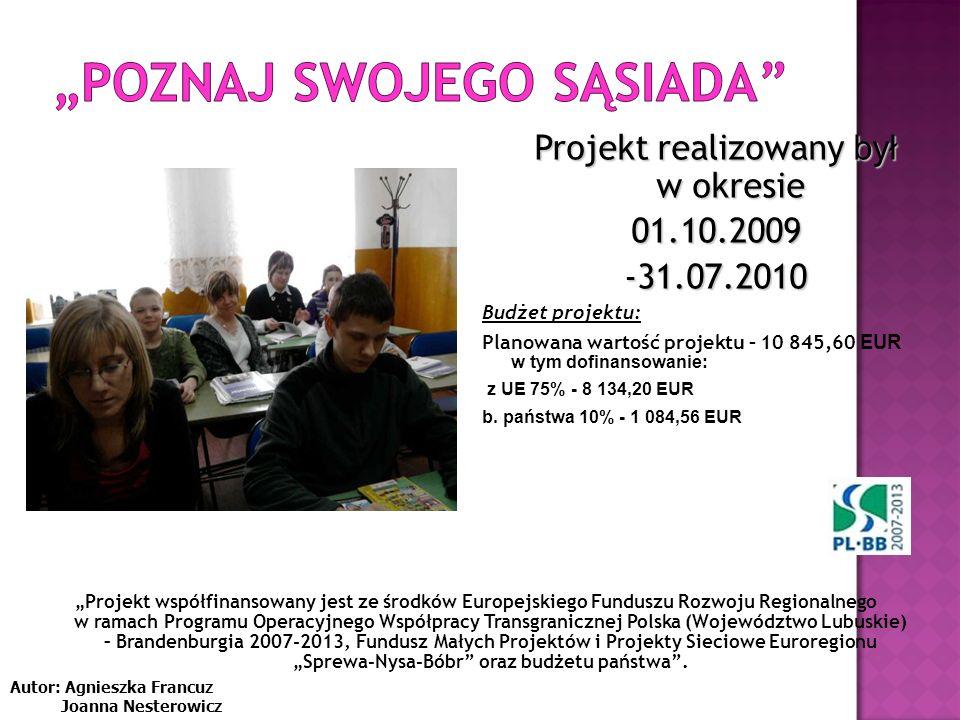 Projekt współfinansowany jest ze środków Europejskiego Funduszu Rozwoju Regionalnego w ramach Programu Operacyjnego Współpracy Transgranicznej Polska (Województwo Lubuskie) – Brandenburgia 2007-2013, Fundusz Małych Projektów i Projekty Sieciowe Euroregionu Sprewa-Nysa-Bóbr oraz budżetu państwa.