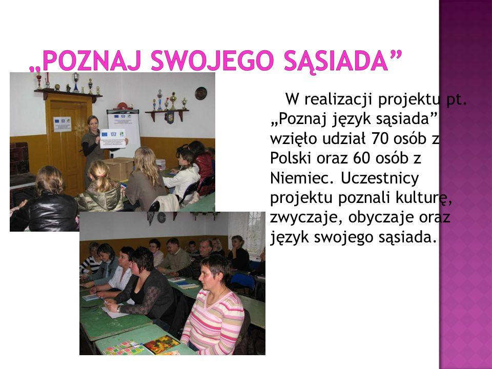 W realizacji projektu pt. Poznaj język sąsiada wzięło udział 70 osób z Polski oraz 60 osób z Niemiec. Uczestnicy projektu poznali kulturę, zwyczaje, o