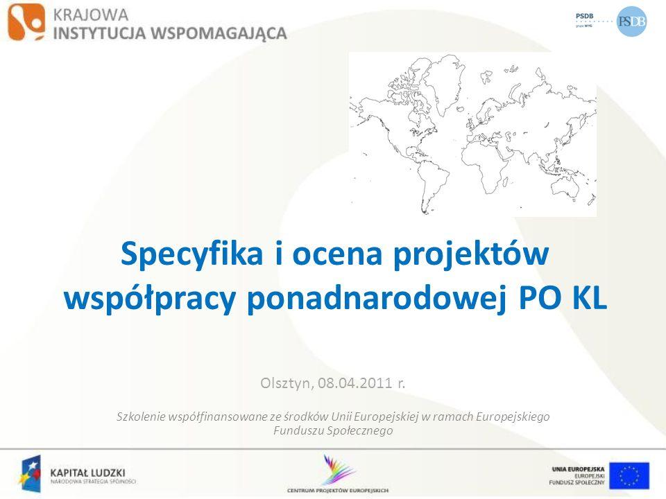 Specyfika i ocena projektów współpracy ponadnarodowej PO KL Olsztyn, 08.04.2011 r. Szkolenie współfinansowane ze środków Unii Europejskiej w ramach Eu