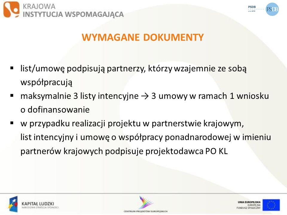 WYMAGANE DOKUMENTY list/umowę podpisują partnerzy, którzy wzajemnie ze sobą współpracują maksymalnie 3 listy intencyjne 3 umowy w ramach 1 wniosku o d