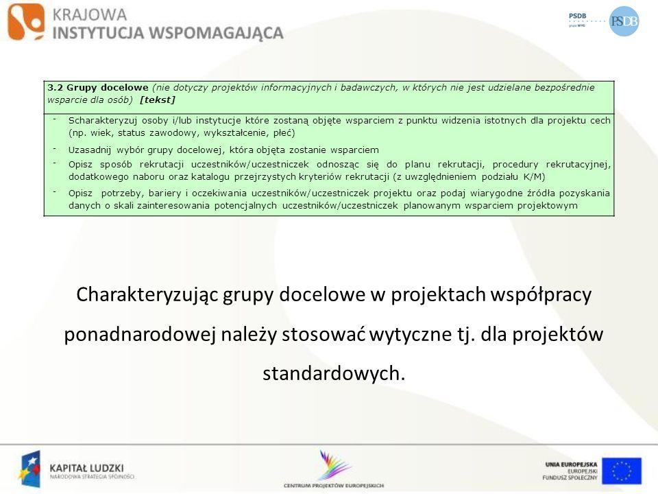 Charakteryzując grupy docelowe w projektach współpracy ponadnarodowej należy stosować wytyczne tj. dla projektów standardowych. 3.2 Grupy docelowe (ni