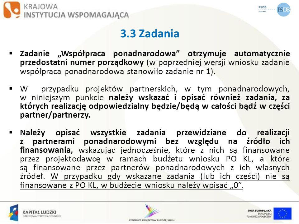 3.3 Zadania Zadanie Współpraca ponadnarodowa otrzymuje automatycznie przedostatni numer porządkowy (w poprzedniej wersji wniosku zadanie współpraca po