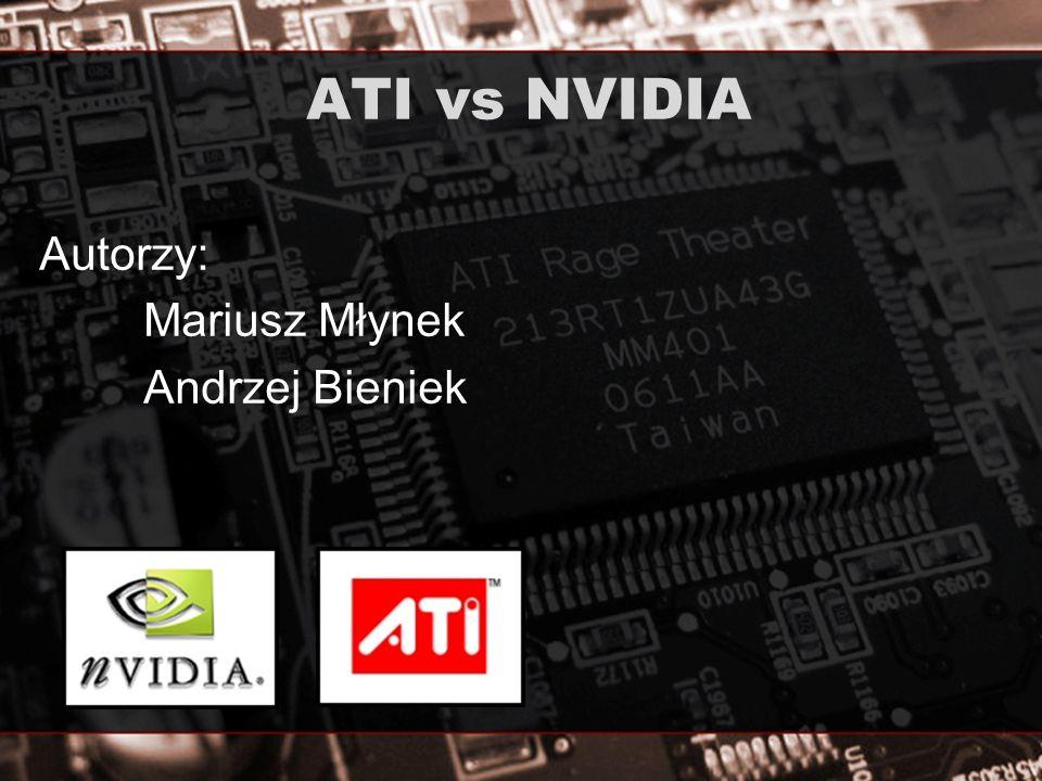 ATI vs NVIDIA Autorzy: Mariusz Młynek Andrzej Bieniek