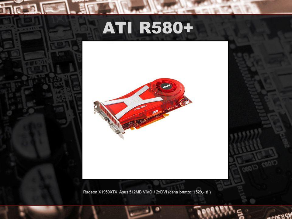 ATI R580+ Radeon X1950XTX Asus 512MB VIVO / 2xDVI (cena brutto: 1529,- zł )