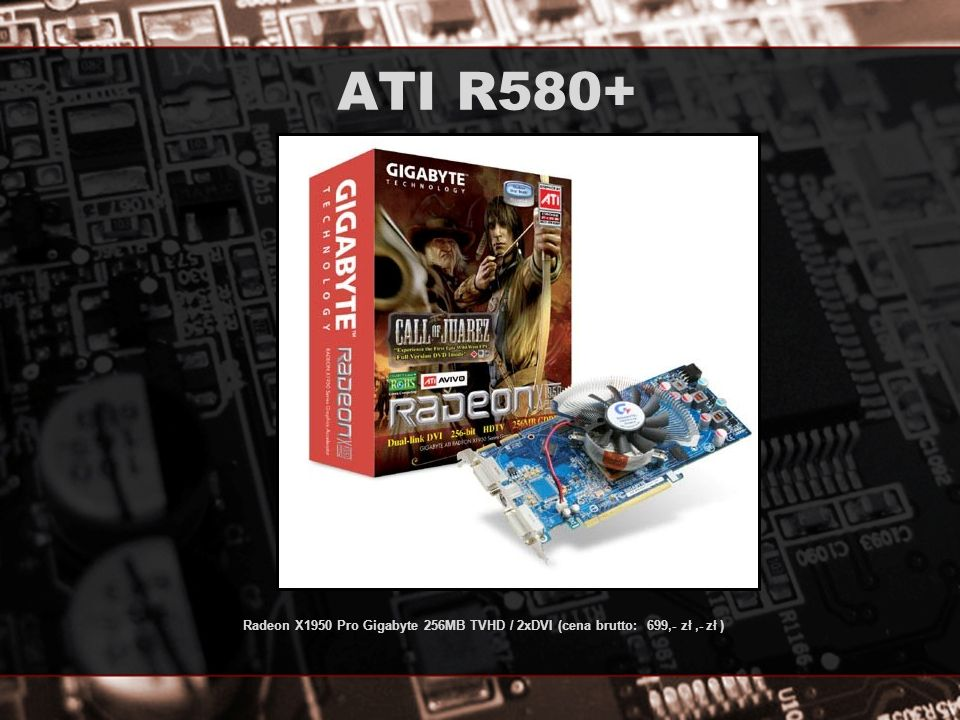Radeon X1950 Pro Gigabyte 256MB TVHD / 2xDVI (cena brutto: 699,- zł,- zł )