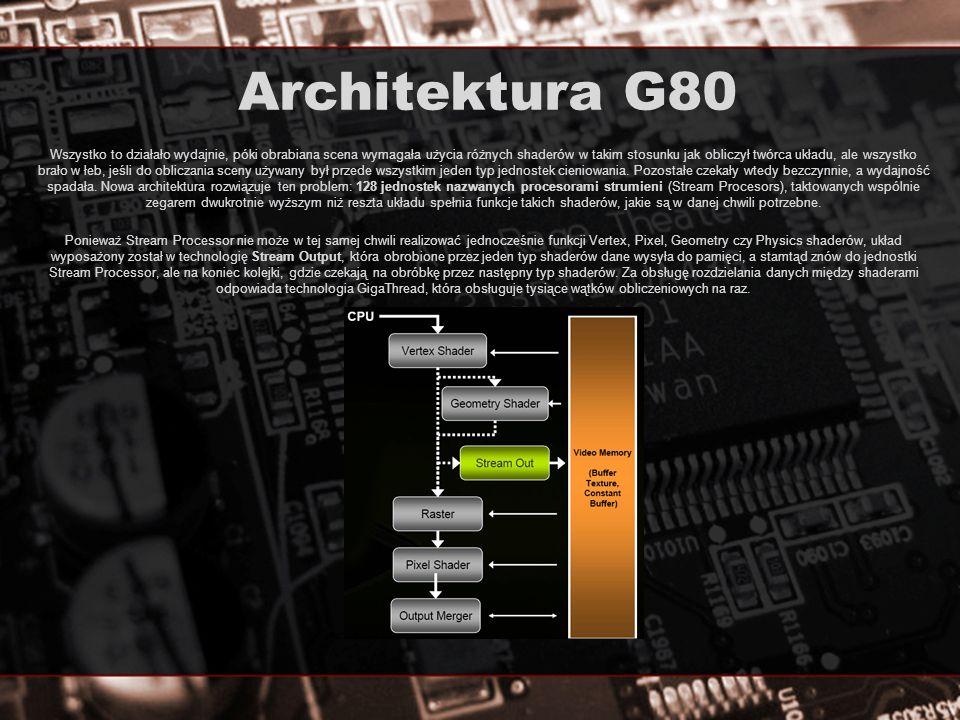 Architektura G80 Wszystko to działało wydajnie, póki obrabiana scena wymagała użycia różnych shaderów w takim stosunku jak obliczył twórca układu, ale