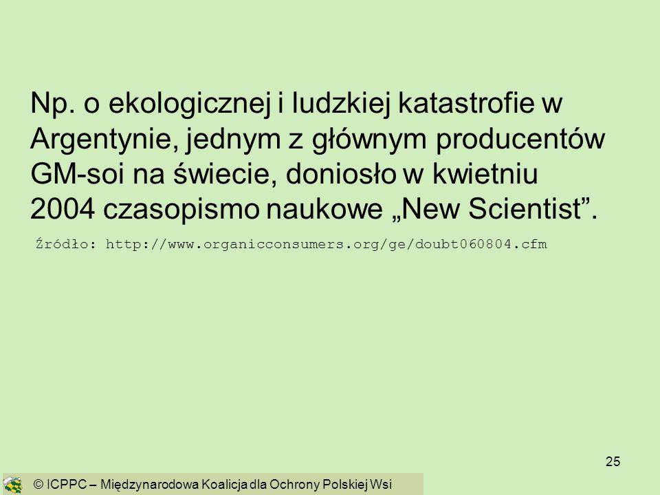 25 Np. o ekologicznej i ludzkiej katastrofie w Argentynie, jednym z głównym producentów GM-soi na świecie, doniosło w kwietniu 2004 czasopismo naukowe