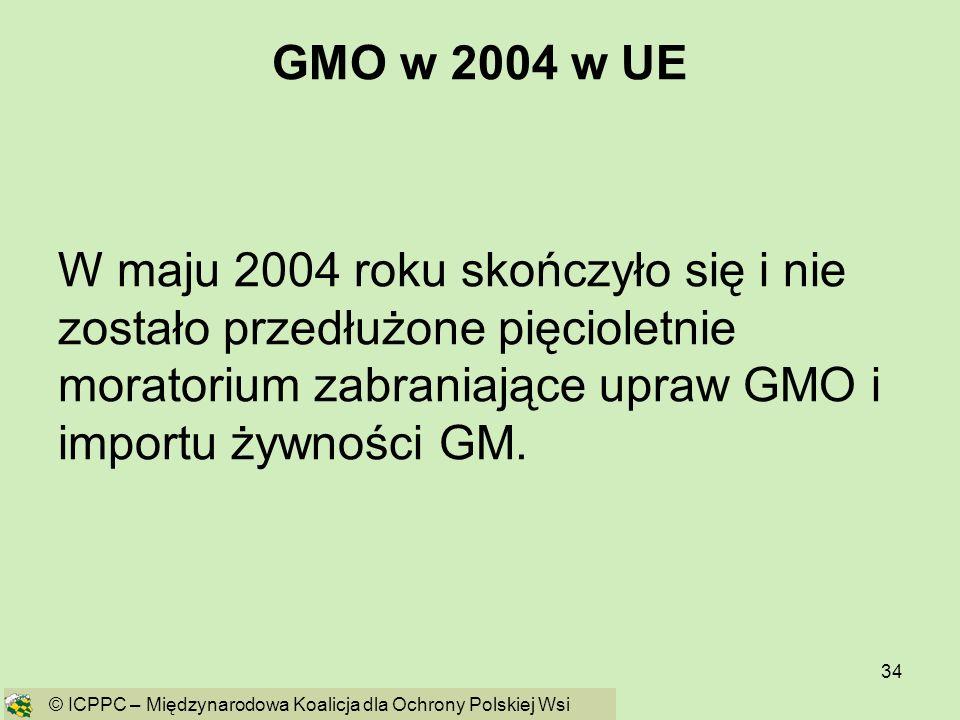 34 GMO w 2004 w UE W maju 2004 roku skończyło się i nie zostało przedłużone pięcioletnie moratorium zabraniające upraw GMO i importu żywności GM. © IC