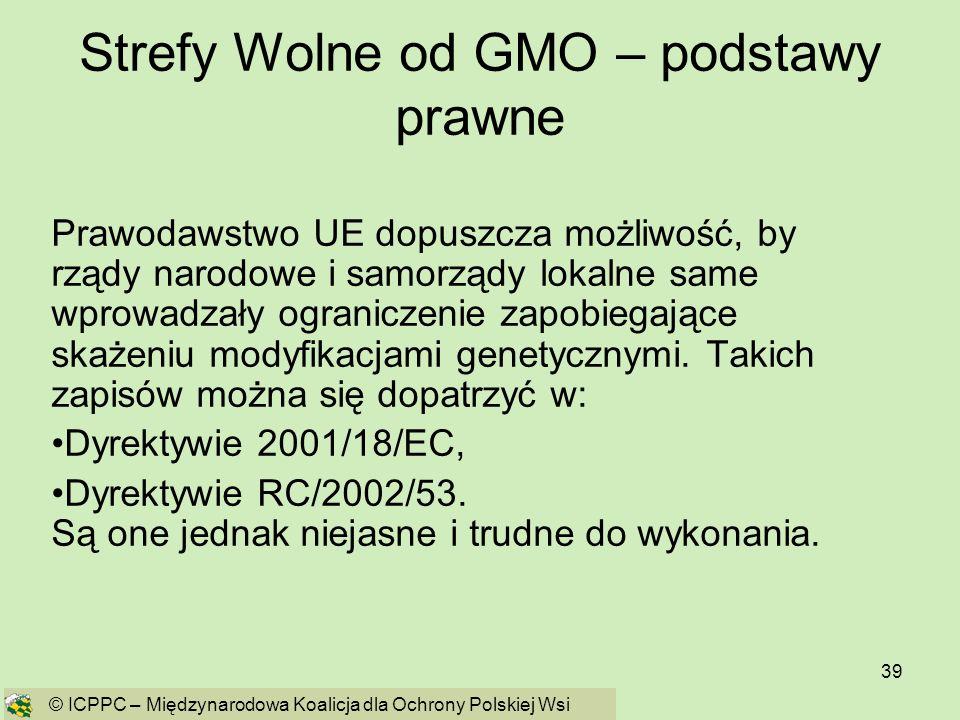 39 Strefy Wolne od GMO – podstawy prawne Prawodawstwo UE dopuszcza możliwość, by rządy narodowe i samorządy lokalne same wprowadzały ograniczenie zapo