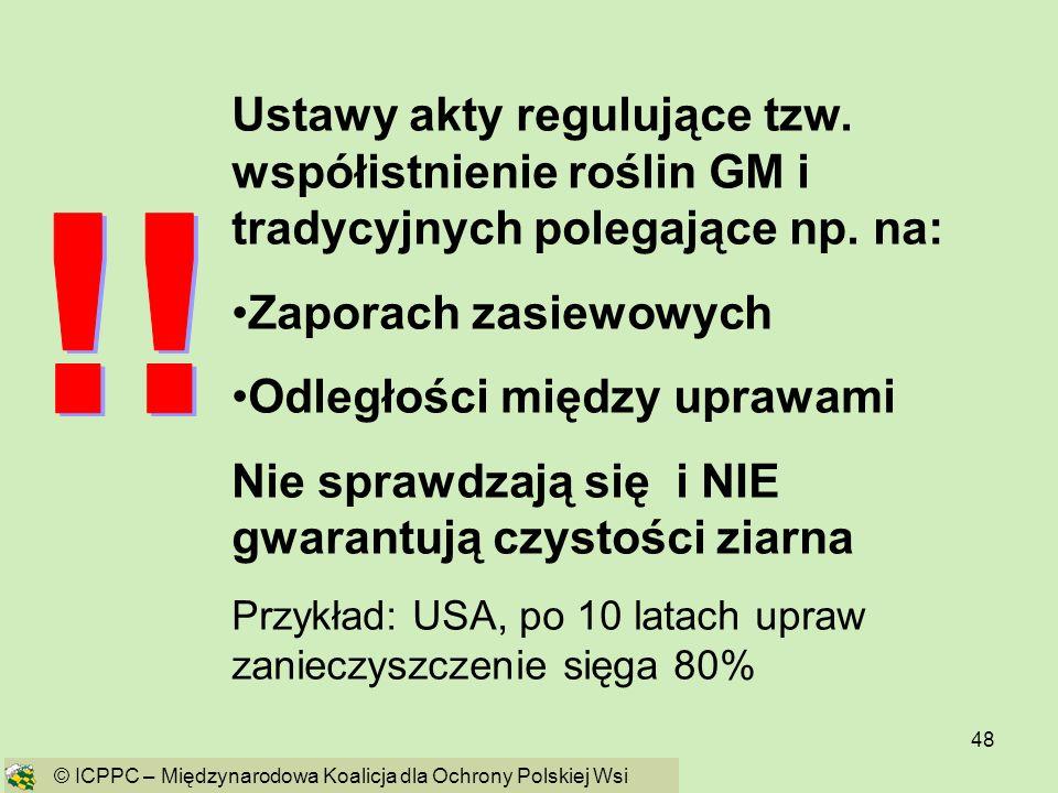 48 Ustawy akty regulujące tzw. współistnienie roślin GM i tradycyjnych polegające np. na: Zaporach zasiewowych Odległości między uprawami Nie sprawdza