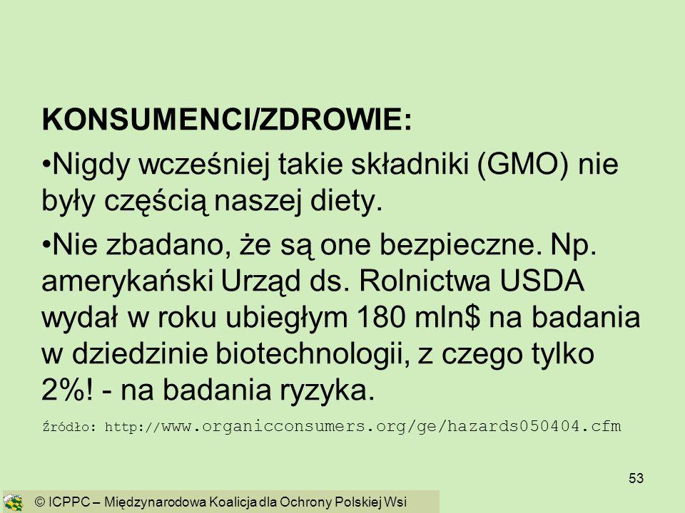 53 KONSUMENCI/ZDROWIE: Nigdy wcześniej takie składniki (GMO) nie były częścią naszej diety. Nie zbadano, że są one bezpieczne. Np. amerykański Urząd d