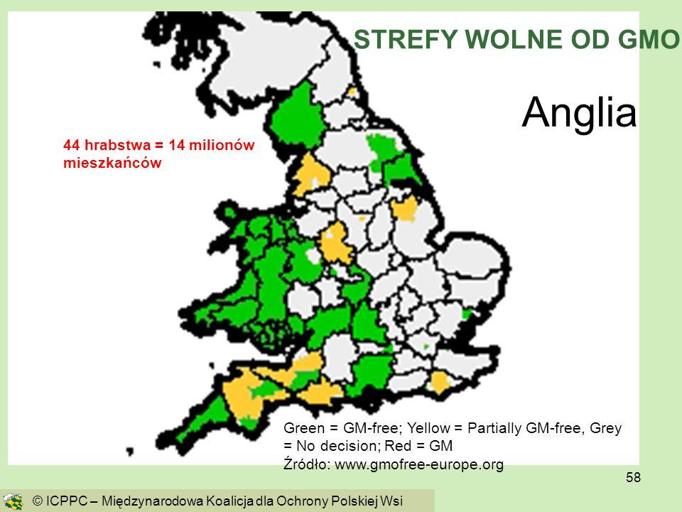 58 Green = GM-free; Yellow = Partially GM-free, Grey = No decision; Red = GM Źródło: www.gmofree-europe.org Anglia 44 hrabstwa = 14 milionów mieszkańc