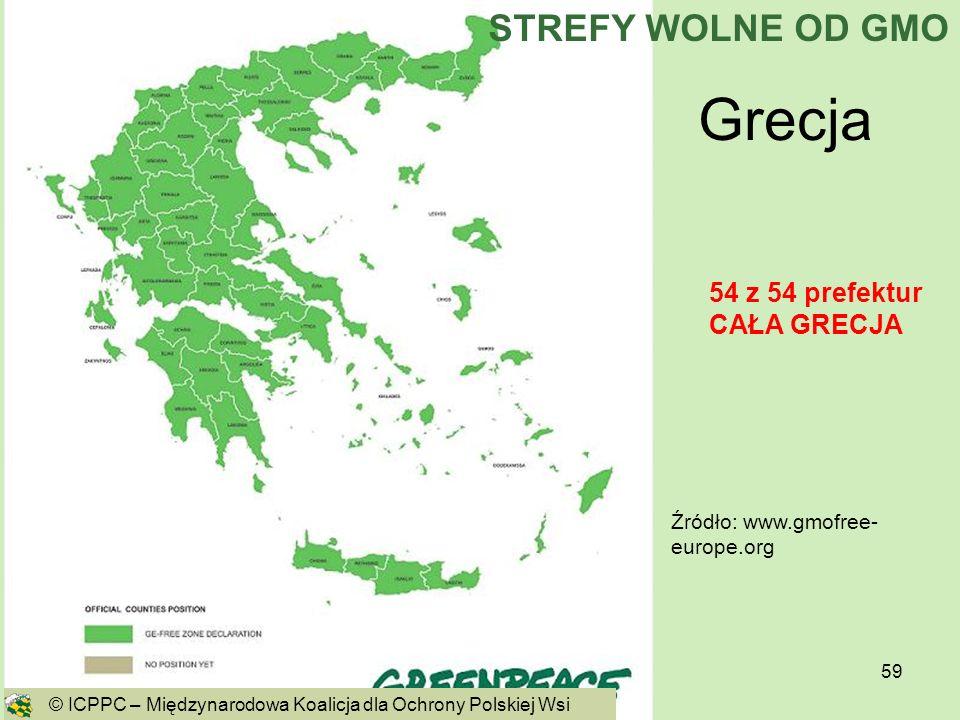 59 Grecja Źródło: www.gmofree- europe.org 54 z 54 prefektur CAŁA GRECJA © ICPPC – Międzynarodowa Koalicja dla Ochrony Polskiej Wsi STREFY WOLNE OD GMO