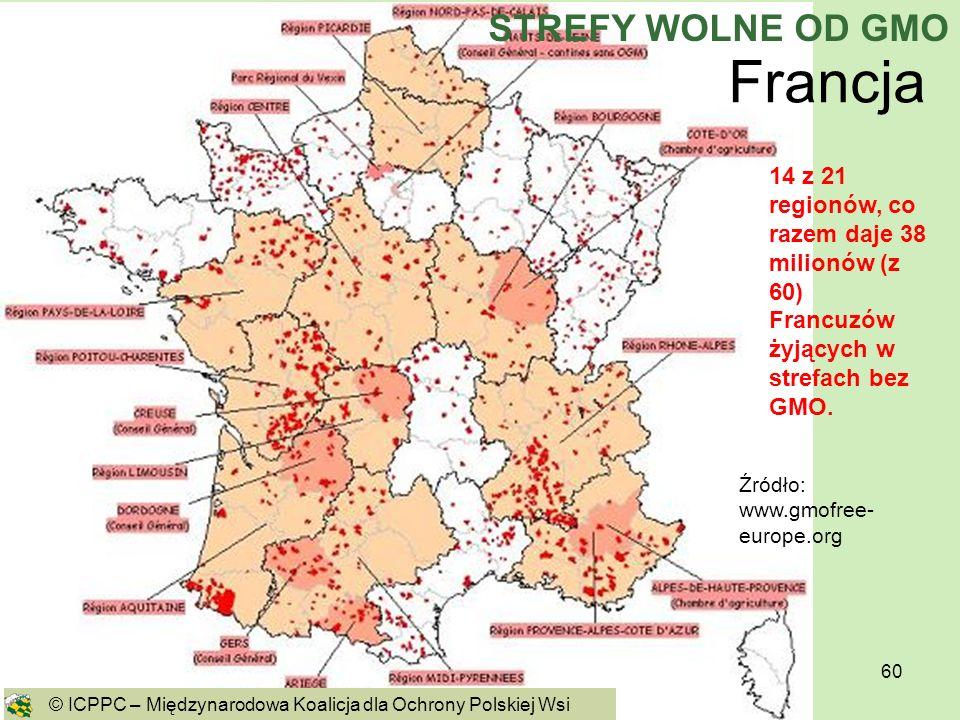 60 Francja Źródło: www.gmofree- europe.org 14 z 21 regionów, co razem daje 38 milionów (z 60) Francuzów żyjących w strefach bez GMO. © ICPPC – Międzyn