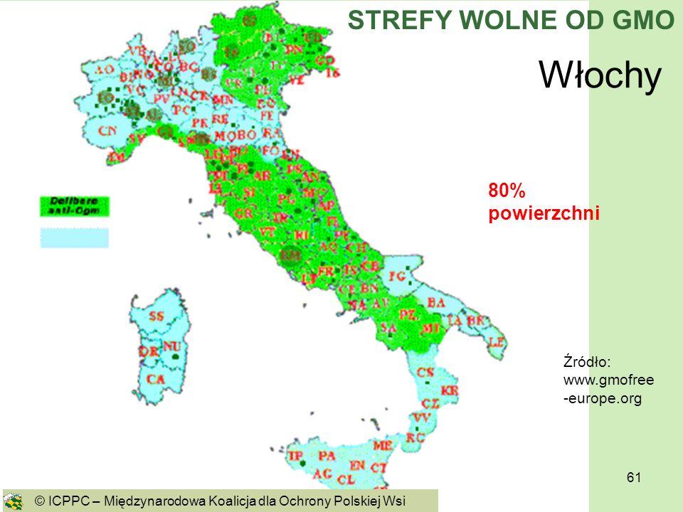 61 Włochy Źródło: www.gmofree -europe.org 80% powierzchni © ICPPC – Międzynarodowa Koalicja dla Ochrony Polskiej Wsi STREFY WOLNE OD GMO