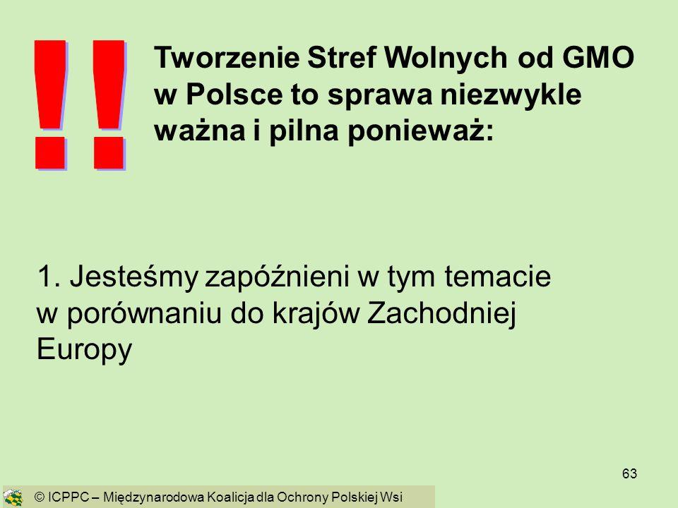 63 Tworzenie Stref Wolnych od GMO w Polsce to sprawa niezwykle ważna i pilna ponieważ: 1. Jesteśmy zapóźnieni w tym temacie w porównaniu do krajów Zac