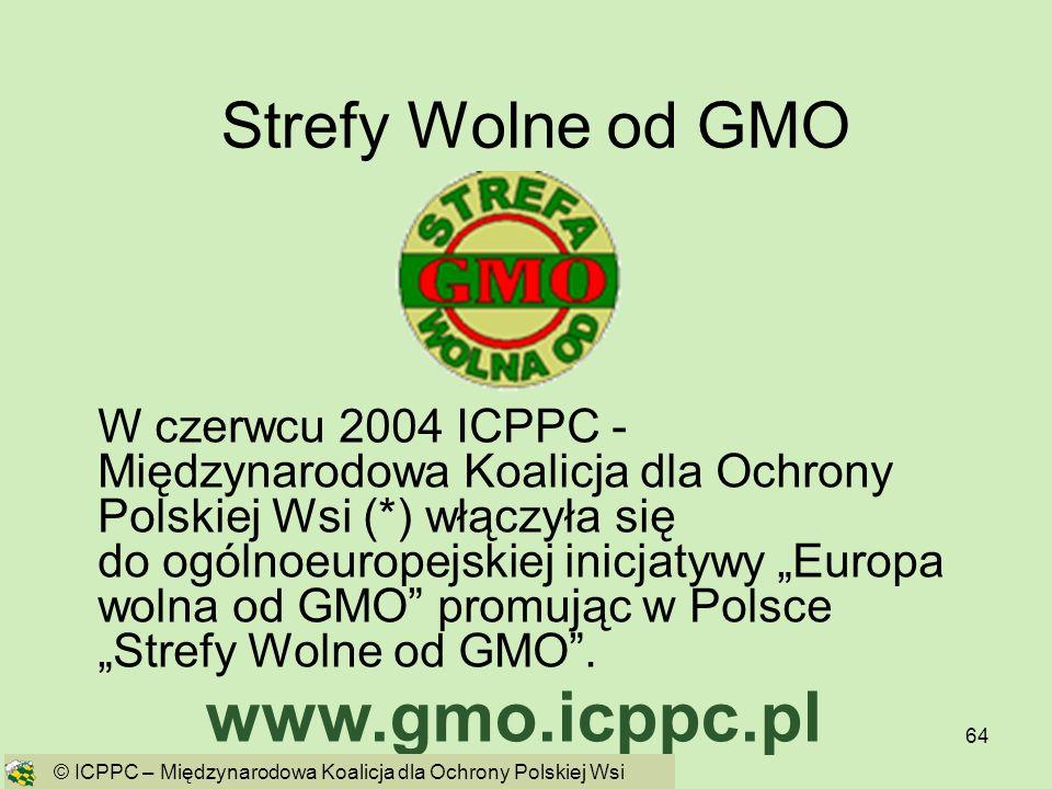 64 Strefy Wolne od GMO W czerwcu 2004 ICPPC - Międzynarodowa Koalicja dla Ochrony Polskiej Wsi (*) włączyła się do ogólnoeuropejskiej inicjatywy Europ