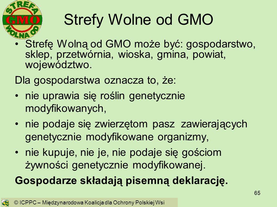 65 Strefy Wolne od GMO Strefę Wolną od GMO może być: gospodarstwo, sklep, przetwórnia, wioska, gmina, powiat, województwo. Dla gospodarstwa oznacza to