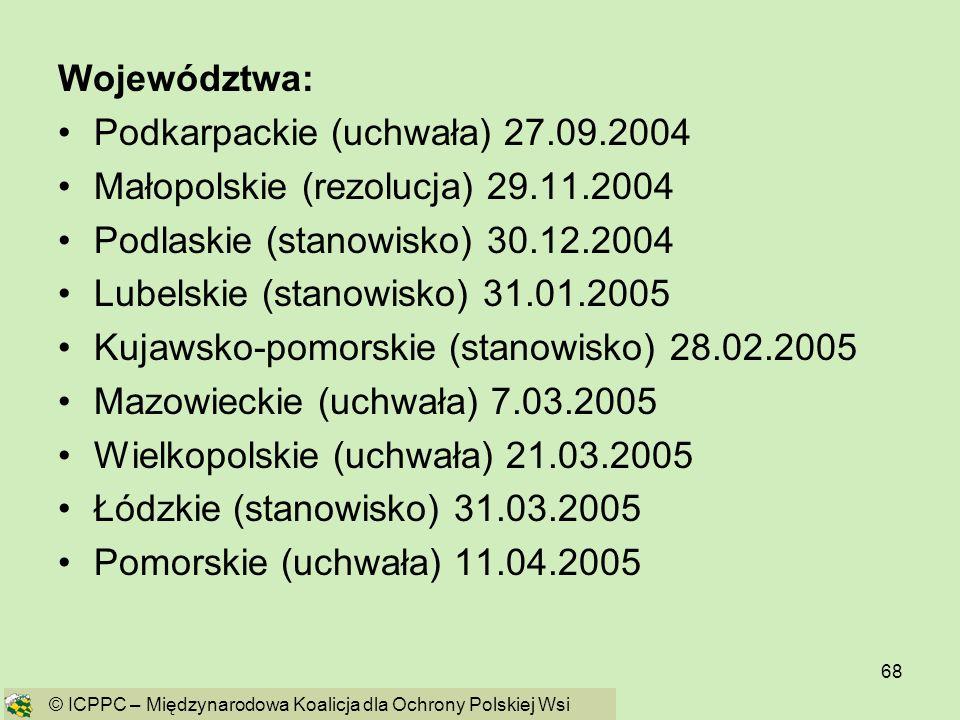 68 Województwa: Podkarpackie (uchwała) 27.09.2004 Małopolskie (rezolucja) 29.11.2004 Podlaskie (stanowisko) 30.12.2004 Lubelskie (stanowisko) 31.01.20