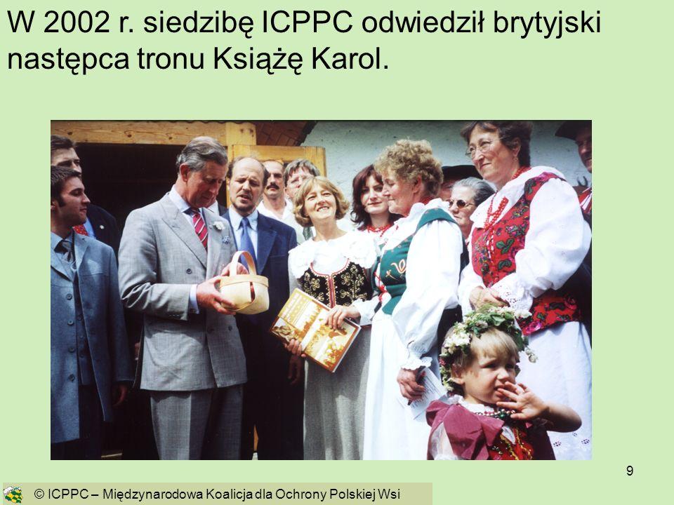 9 W 2002 r. siedzibę ICPPC odwiedził brytyjski następca tronu Książę Karol. © ICPPC – Międzynarodowa Koalicja dla Ochrony Polskiej Wsi