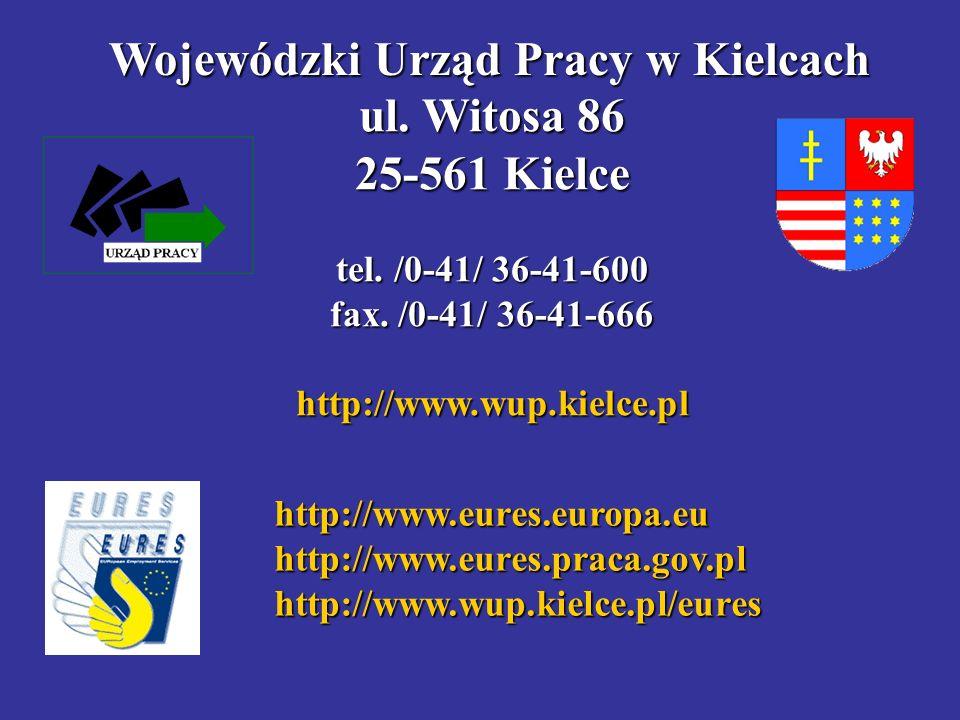 ul. Witosa 86 25-561 Kielce tel. /0-41/ 36-41-600 fax. /0-41/ 36-41-666 http://www.wup.kielce.pl Wojewódzki Urząd Pracy w Kielcach http://www.eures.eu