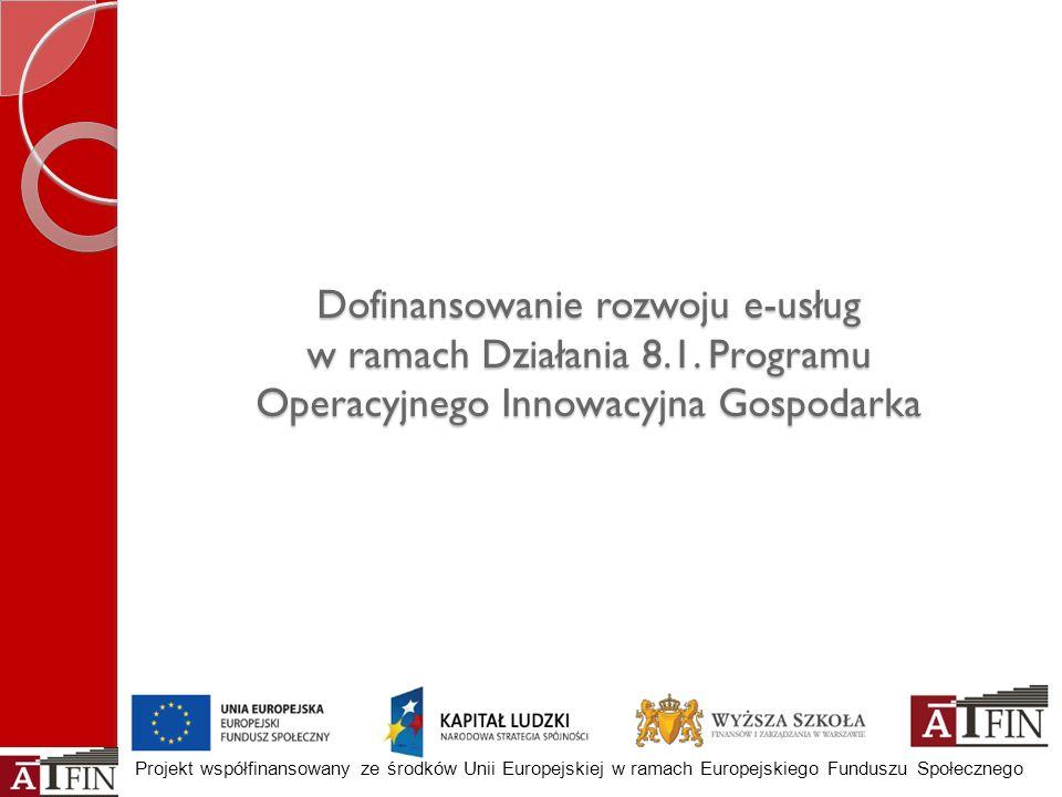 Projekt współfinansowany ze środków Unii Europejskiej w ramach Europejskiego Funduszu Społecznego Dofinansowanie rozwoju e-usług w ramach Działania 8.