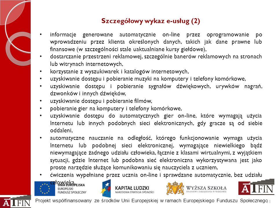 Projekt współfinansowany ze środków Unii Europejskiej w ramach Europejskiego Funduszu Społecznego Szczegółowy wykaz e-usług (2) informacje generowane
